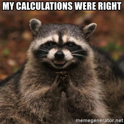 evil raccoon - MY CALCULATIONS WERE RIGHT