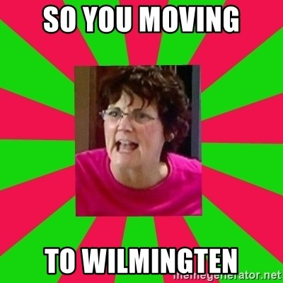 Screamin Barbra - so you moving  to wilmingten