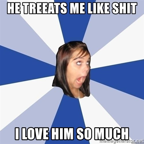 Annoying Facebook Girl - He Treeats me like shit I love him so much