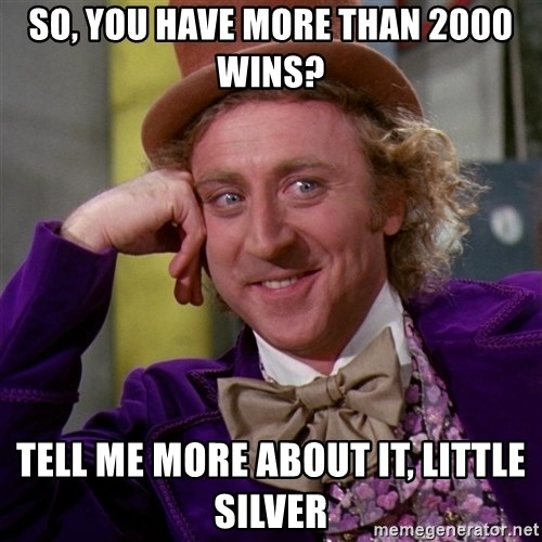 Willy Wonka - So, you have more than 2000 wins? Tell me more about it, little Silver