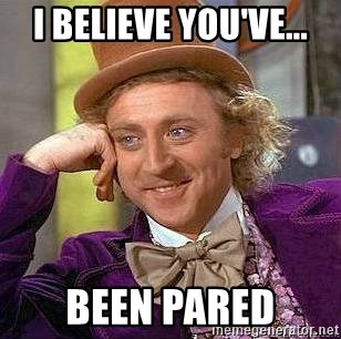 Willy Wonka - I BELIEVE YOU'VE... BEEN PARED
