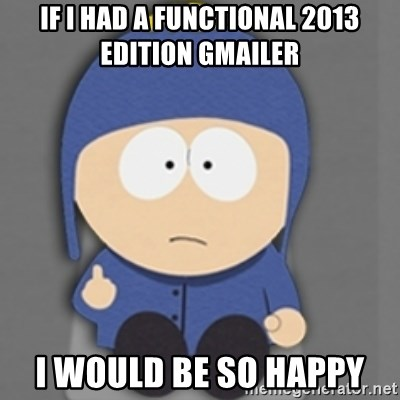 South Park Craig - IF i had a functional 2013 edition gmailer I would be so happy