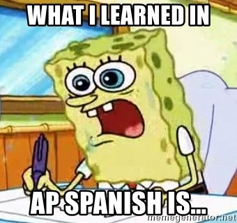 Spongebob What I Learned In Boating School Is - WHAT I LEARNED IN AP Spanish IS...
