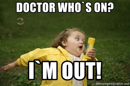 Little girl running away - Doctor who`s on? I`m out!