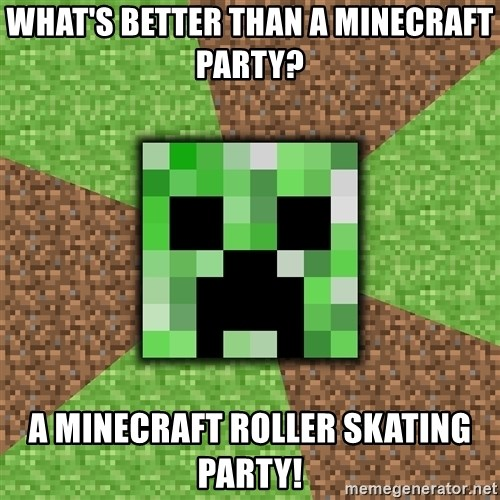 Minecraft Creeper - what's better than a minecraft party? a minecraft roller skating party!