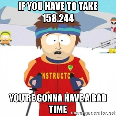 Bad time ski instructor 1 - if you have to take 158.244 you're gonna have a bad time