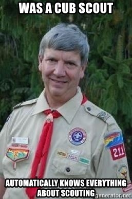 creepy boyscout leader - was a cub scout Automatically knows everything about scouting