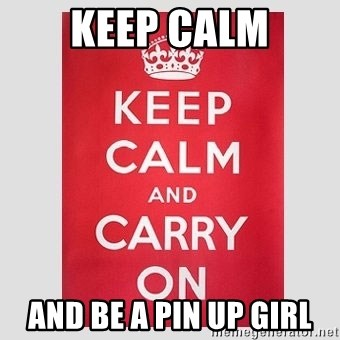 Keep Calm - Keep calm And be a pin up girl