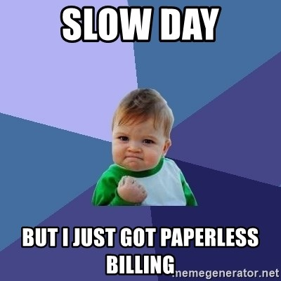 Success Kid - Slow day But I just got paperless billing