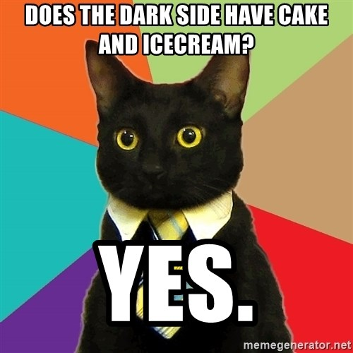 Business Cat - Does the dark side have cake and icecream? Yes.