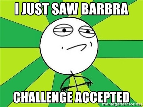 Challenge Accepted 2 - I JUST SAW BARBRA  CHALLENGE ACCEPTED