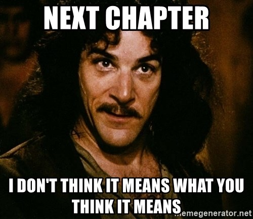 Inigo Montoya - NEXT Chapter I Don't think it Means What you Think it means