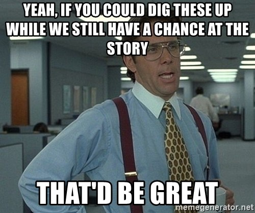 Office Space That Would Be Great - yeah, if you could dig these up while we still have a chance at the story that'd be great