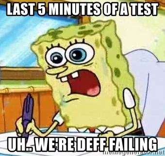 Spongebob What I Learned In Boating School Is - last 5 minutes of a test uh.. we're deff failing