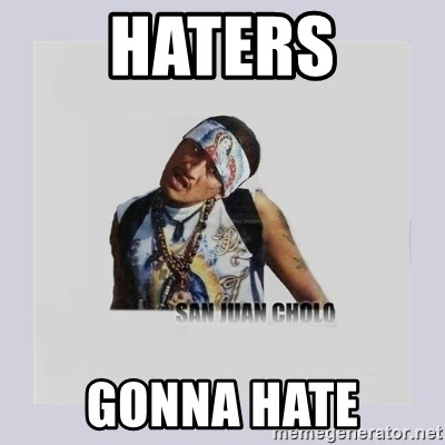 san juan cholo - haters gonna hate