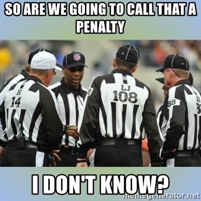 NFL Ref Meeting - SO ARE WE GOING TO CALL THAT A PENALTY I DON'T KNOW?