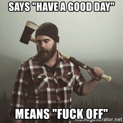 """Minnesota Problems - Says """"Have a good day"""" Means """"fuck off"""""""