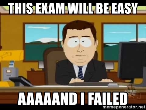 south park aand it's gone - THIS EXAM WILL BE EASY AAAAAND I FAILED