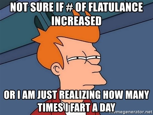 Futurama Fry - Not sure if # of Flatulance increased Or I am just realizing how many times I fart a day