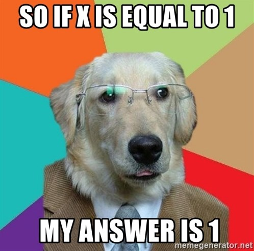 Business Dog - SO IF X IS EQUAL TO 1  MY ANSWER IS 1