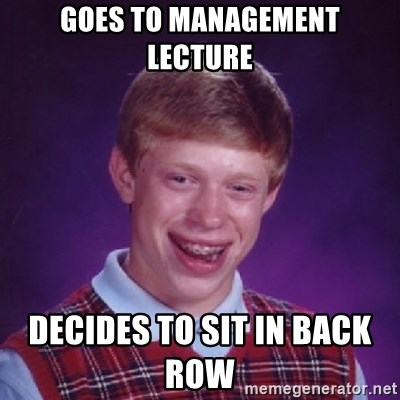 Bad Luck Brian - Goes to Management Lecture Decides to Sit in back row