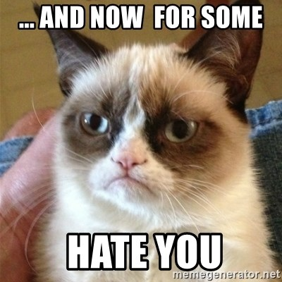 Grumpy Cat  - ... and now  for some  Hate you