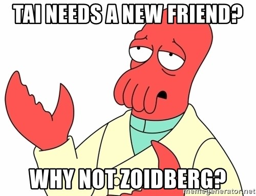 Why not zoidberg? - Tai Needs A New Friend? Why not Zoidberg?