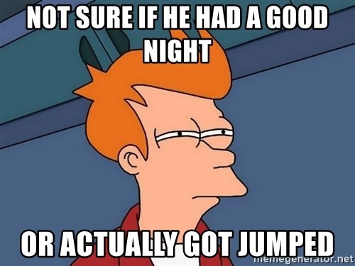 Futurama Fry - Not sure if he had a good night or actually got jumped