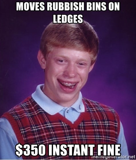 Bad Luck Brian - MOVES RUBBISH BINS ON LEDGES $350 INSTANT FINE
