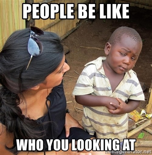 Skeptical African Child - PEOPLE BE LIKE WHO YOU LOOKING AT