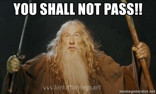 You shall not pass - YOU SHALL NOT PASS!!