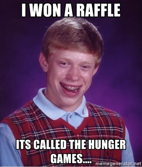 Bad Luck Brian - I won A Raffle Its Called the Hunger Games....