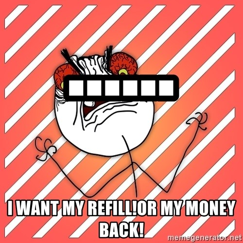 iHate - ...... I WANT MY REFILL!OR MY MONEY BACK!