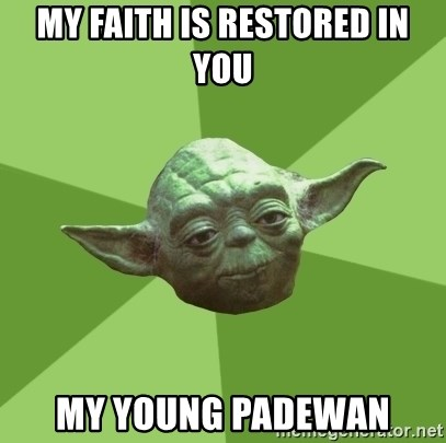 Advice Yoda Gives - MY FAITH IS RESTORED IN YOU mY YOUNG PADEWAN