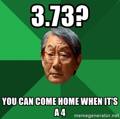 High Expectations Asian Father - 3.73? You can come home when it's a 4