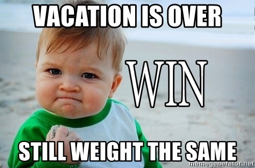 Win Baby - Vacation is over Still weight the same
