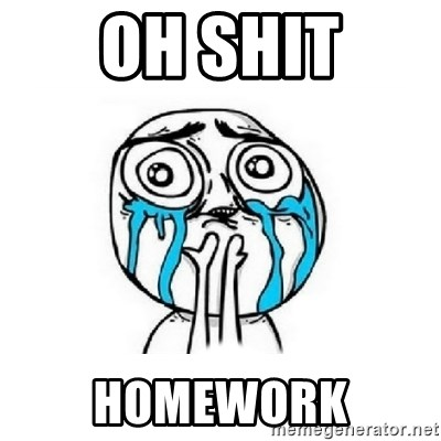 Crying face - OH SHIT HOMEWORK