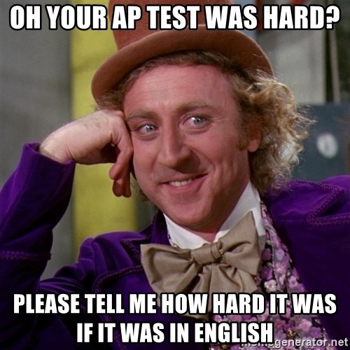 Willy Wonka - Oh your ap test was hard? Please tell me how hard it was if it was in english