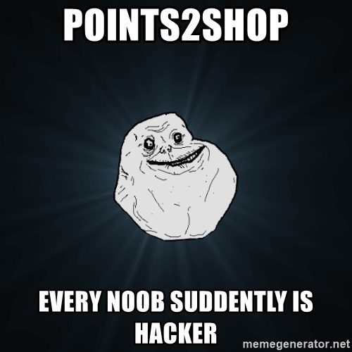 Forever Alone - points2shop every noob suddently is hacker