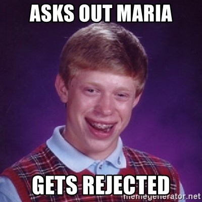 Bad Luck Brian - ASKS OUT MARIA GETS REJECTED