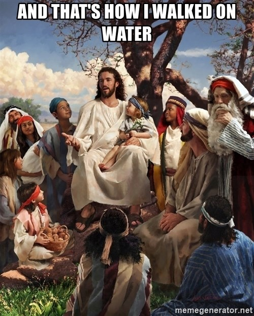 storytime jesus - AND THAT'S HOW I WALKED ON WATER