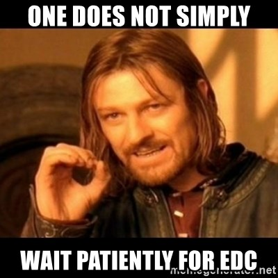 Does not simply walk into mordor Boromir  - One does not simply wait patiently for edc