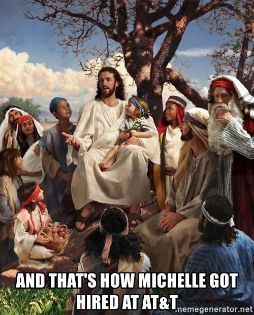storytime jesus -  And that's how Michelle got hired at AT&T