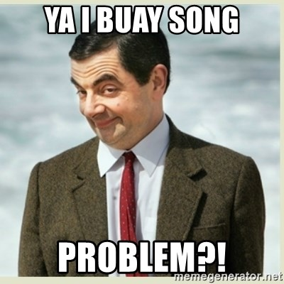 MR bean - YA I BUAY SONG PROBLEM?!