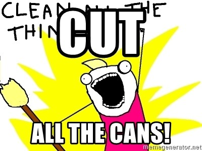 clean all the things - CUT ALL THE CANS!