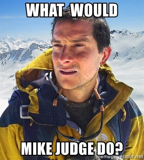 Bear Grylls Loneliness - what  would mike judge do?