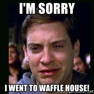 crying peter parker - I'M SORRY I WENT TO WAFFLE HOUSE!