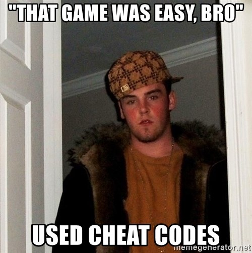 "Scumbag Steve - ""that game was easy, bro"" used cheat codes"