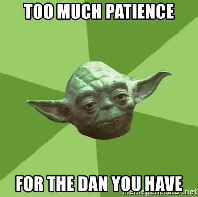 Advice Yoda Gives - Too much patience for the DAN you have