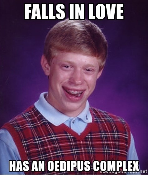 Bad Luck Brian - Falls in love Has an oedipus complex